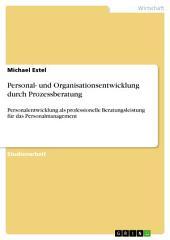 Personal- und Organisationsentwicklung durch Prozessberatung: Personalentwicklung als professionelle Beratungsleistung für das Personalmanagement