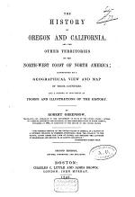 The History of Oregon and California, and the Other Territories on the North-West Coast of North-America