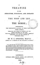 A treatise on the structure, functions, and diseases of the foot and leg of the horse