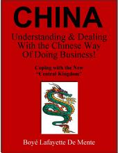"China Understanding & Dealing With the Chinese Way of Doing Business: Coping With the New ""Central Kingdom"""