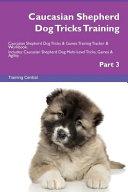 Caucasian Shepherd Dog Tricks Training Caucasian Shepherd Dog Tricks & Games Training Tracker & Workbook. Includes