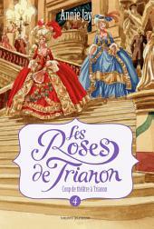 Les Roses de Trianon, Tome 4: Coup de théâtre à Trianon