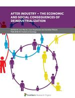 After Industry – The Economic and Social Consequences of Deindustrialization
