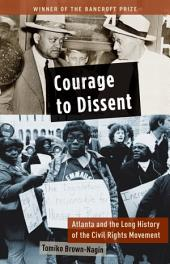 Courage to Dissent: Atlanta and the Long History of the Civil Rights Movement
