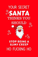 Your Secret Santa Thinks You Should Stop Being A Slimy Creep Ho Fucking Ho