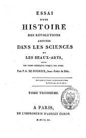 Essai d'une histoire des révolutions arrivées dans les sciences et les beaux-arts, depuis les temps héroïques jusqu'à nos jours: Volume3