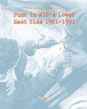 Punk in NYC's Lower East Side 1981-1991: Scene History Series, Volume 1