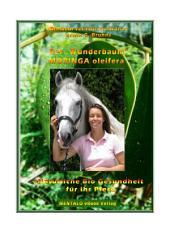 Moringa für Pferde: Moringa oleifera - Der Wunderbaum - Natürliche BIO Gesundheit für das Pferd