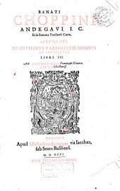 Renati Choppini Andegavi I.C. et in summa Parisiensi Curia, advocati, De civilibvs Parisiorvm moribvs ac institvtis: lib. III.