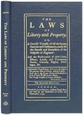 The Laws of Liberty and Property, Or, A Concise Treatise of All the Laws, Statutes and Ordinances, Made for the Benefit and Protection of the Subjects of England: And the Preservation of Their Lives, Estates, Lands, and Tenements, Goods, Chattels, Rights, Privileges, &c