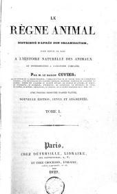 Le règne animal distribué d'après son organisation,: pour servir de base à l'histoire naturelle des animaux et d'introduction à l'anatomie comparée, /.