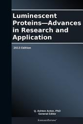 Luminescent Proteins—Advances in Research and Application: 2013 Edition