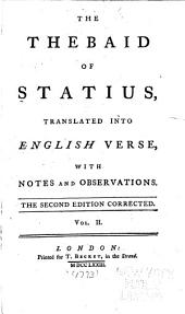 The Thebaid of Statius: Translated Into English Verse, with Notes and Observations, and a Dissertation Upon the Whole by Way of Preface, Volume 2