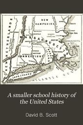 A Smaller School History of the United States: From the Discovery of America to the Year 1877