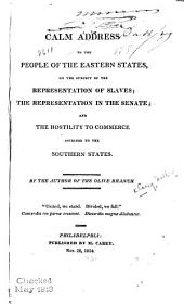 A Calm Address to the People of the Eastern States, on the Subject of the Representation of Slaves: The Representation in the Senate : and the Hostility to Commerce, Ascribed to the Southern States