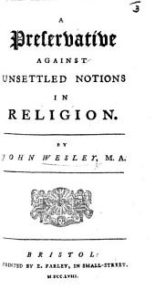 A Preservative Against Unsettled Notions in Religion: By John Wesley, M.A.