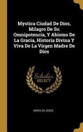 Mystica ciudad de Dios, milagro de su omnipotencia, y abismo de la Gracia, historia divina y viva de la Virgen Madre de Dios