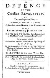 A Defence of the Christian Revelation ... as contained in ... Observations on the history and evidences of the resurrection of Jesus Christ, by G. W. ... and in ... Observations on the conversion and apostleship of St. Paul, by ... G. Lyttelton. [With a preface by Bishop Gibson.]