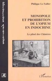MONOPOLE ET PROHIBITION DE L'OPIUM EN INDOCHINE: Le pilori des Chimères