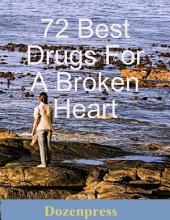 72 Best Drugs for a Broken Heart