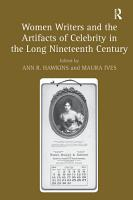 Women Writers and the Artifacts of Celebrity in the Long Nineteenth Century PDF