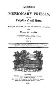 Memoirs of Missionary Priests and Other Catholics of Both Sexes, that Have Suffered Death in England on Religious Accounts from the Year 1577 to 1684: Volume 2