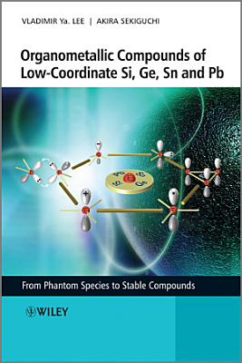 Organometallic Compounds of Low Coordinate Si  Ge  Sn and Pb PDF