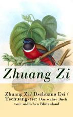 Zhuang Zi   Dschuang Dsi   Tschuang tse  Das wahre Buch vom s  dlichen Bl  tenland PDF