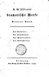 A.W. Ifflands dramatische Werke: Die Aussteuer. Die hagestolzen. Der Magnetismus. Die Geflüchteten. Neunter Band, Band 9