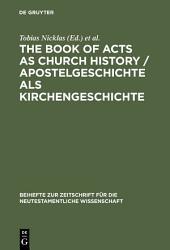 The Book of Acts as Church History / Apostelgeschichte als Kirchengeschichte: Text, Textual Traditions and Ancient Interpretations / Text, Texttraditionen und antike Auslegungen