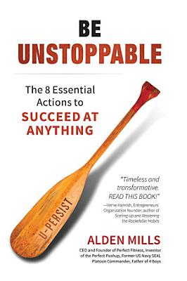 Be Unstoppable  The 8 Essential Actions to Succeed at Anything PDF