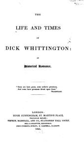 The Life and Times of Dick Whittington: an Historical Romance