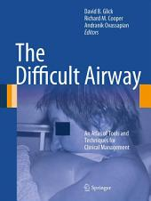 The Difficult Airway: An Atlas of Tools and Techniques for Clinical Management
