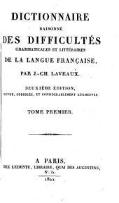 Dictionnaire raisonné des difficultés grammaticales et littéraires de la langue françoise: Volume1
