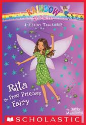 Rita the Frog Princess Fairy: A Rainbow Magic Book (The Fairy Tale Fairies #4)