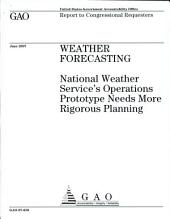 Weather forecasting national weather servie's operations prototype needs more rigorous planning