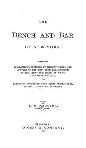 The Bench and Bar of New-York: Containing Biographical Sketches of Eminent Judges, and Lawyers of the New-York Bar, Incidents of the Important Trials in which They Were Engaged, and Anecdotes Connected with Their Professional, Political and Judicial Career, Volume 1