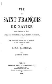 Vie de Saint François de Xavier: de la Compagnie de Jésus, apt̂re des Indes et du Japon, protecteur de l'Orient ...