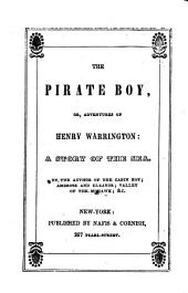 The Pirate Boy: Or, Adventures of Henry Warrington: a Story of the Sea