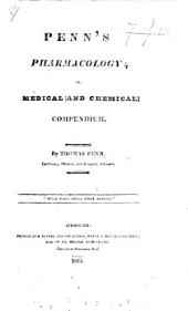 Penn's Pharmacology; or, medical and chemical compendium