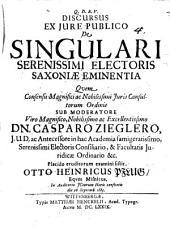De singulari Ser. Electoris Saxoniae eminentia
