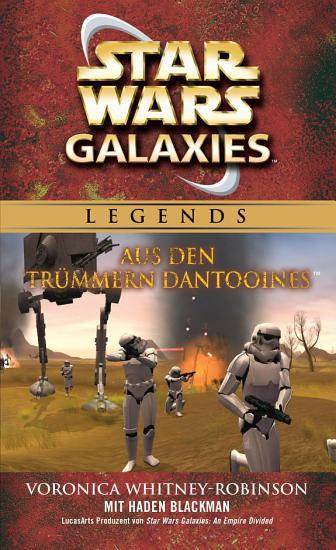 Star Wars  Galaxies   Aus den Tr  mmern Dantooines   Roman zum Game PDF