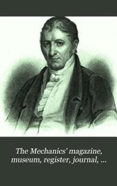 The Mechanics' Magazine, Museum, Register, Journal, and Gazette: Volume 17