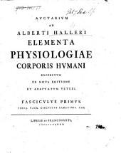 Auctarium ad A. Halleri Elementa Physiologiae Corporis humani. Excerptum ex nova editione, et adaptatum veteri