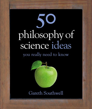50 Philosophy of Science Ideas You Really Need to Know PDF