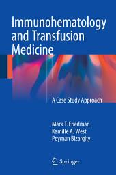 Immunohematology and Transfusion Medicine: A Case Study Approach
