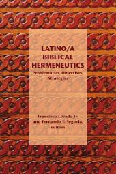 Latino/a Biblical Hermeneutics: Problematics, Objectives, Strategies