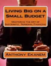 Living Big On a Small Budget: Mastering the Art of Successful Personal Financing