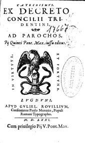 Cathechismus ex decreto Concilii Tridentini ad parochos: Pii Quinti Pont. Max. iussu editus