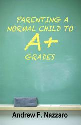 Parenting A Normal Child To A Grades Book PDF